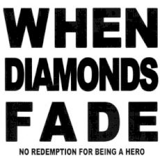 When Diamonds Fade - No redemption for being a hero
