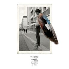 Yuksek - Living on the edge of time
