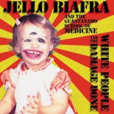 Jello Biafra and the Guantanamo School of Medicine - White people and damage done