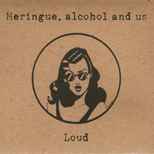 Meringue, Alcohol and Us - Loud