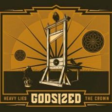 Godsized - Heavy Lies The Crown