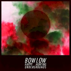 Bow Low - Happy Hunting Undergrounds