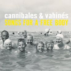 Cannibales & Vahinés - Songs for a free body