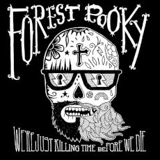 forest pooky - we re just killing time before we die